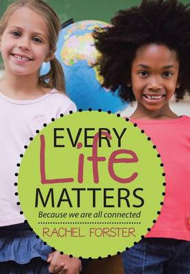 Every Life Matters: Because We Are All Connected (Hardback)
