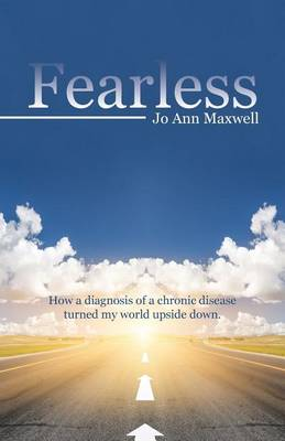 Fearless: How a Diagnosis of a Chronic Disease Turned My World Upside Down. (Paperback)