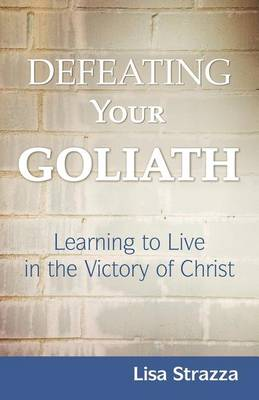 Defeating Your Goliath: Learning to Live in the Victory of Christ (Paperback)