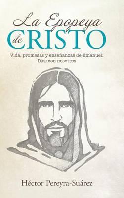 La Epopeya de Cristo: Vida, Promesas y Ense�anzas de Emanuel: Dios Con Nosotros (Hardback)