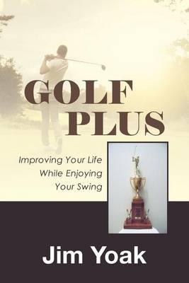 Golf Plus: Improving Your Life While Enjoying Your Swing (Paperback)