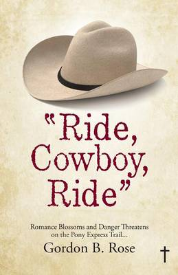 Ride, Cowboy, Ride: Romance Blossoms and Danger Threatens on the Pony Express Trail... (Paperback)