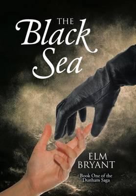 The Black Sea: Book One of the Dunham Saga (Hardback)