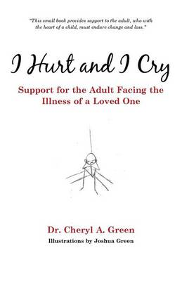 I Hurt and I Cry: Support for the Adult Facing the Illness of a Loved One (Paperback)