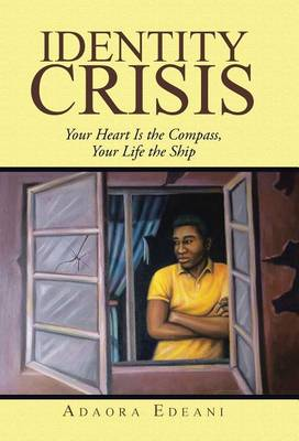 Identity Crisis: Your Heart Is the Compass, Your Life the Ship (Hardback)
