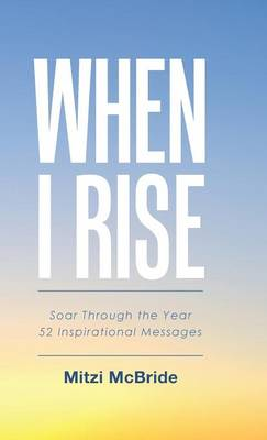 When I Rise: 52 Devotional Thoughts to Take You Through the Year (Hardback)