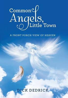 Common Angels, Little Town: A Front Porch View of Heaven (Hardback)