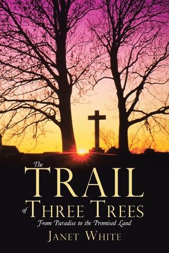 The Trail of Three Trees: From Paradise to the Promised Land (Paperback)