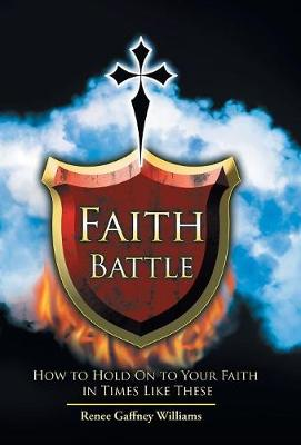 Faith Battle: How to Hold on to Your Faith in Times Like These (Hardback)