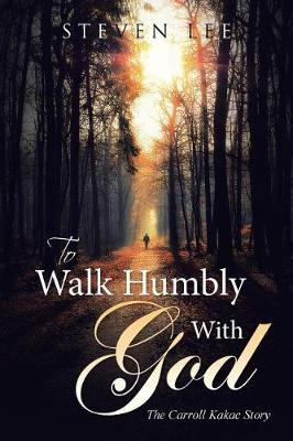To Walk Humbly with God: The Carroll Kakac Story (Paperback)