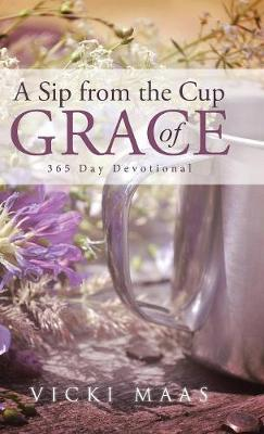 A Sip from the Cup of Grace: 365 Day Devotional (Hardback)