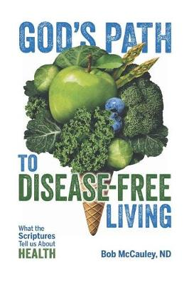 God's Path to Disease-Free Living: What the Scriptures Tell Us about Health (Paperback)