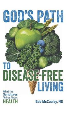 God's Path to Disease-Free Living: What the Scriptures Tell Us about Health (Hardback)