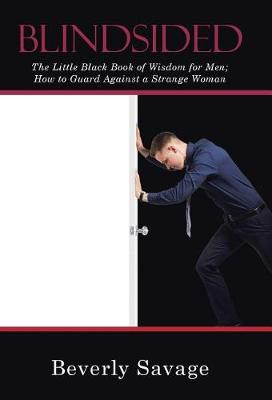 Blindsided: The Little Black Book of Wisdom for Men; How to Guard Against a Strange Woman (Hardback)