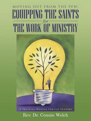 Moving Out from the Pew: Equipping the Saints for the Work of Ministry: A Training Manual for Lay Leaders (Paperback)
