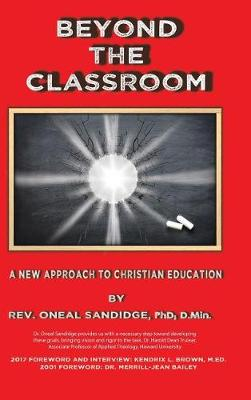 Beyond the Classroom: A New Approach to Christian Education (Hardback)