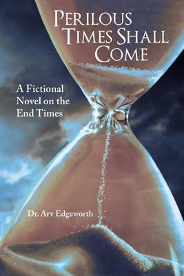 Perilous Times Shall Come: A Fictional Novel on the End Times (Paperback)