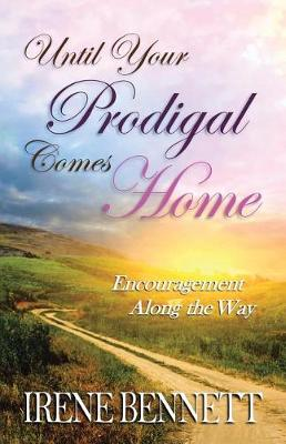 Until Your Prodigal Comes Home: Encouragement Along the Way (Paperback)