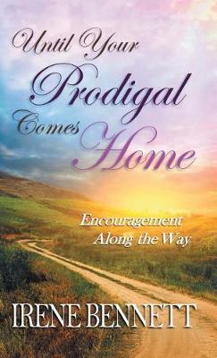 Until Your Prodigal Comes Home: Encouragement Along the Way (Hardback)
