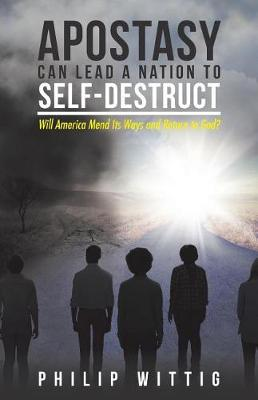 Apostasy Can Lead a Nation to Self-Destruct: Will America Mend Its Ways and Return to God? (Paperback)