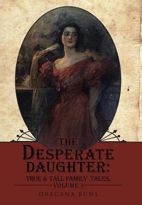 The Desperate Daughter: : True & Tall Family Tales, Volume 1 (Hardback)