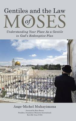 Gentiles and the Law of Moses: Understanding Your Place as a Gentile in God's Redemptive Plan (Hardback)