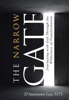 The Narrow Gate: Journeying with God Through the Wilderness of Transformation (Hardback)