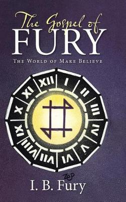 The Gospel of Fury: The World of Make Believe (Hardback)