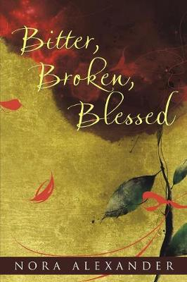 Bitter, Broken, Blessed (Paperback)