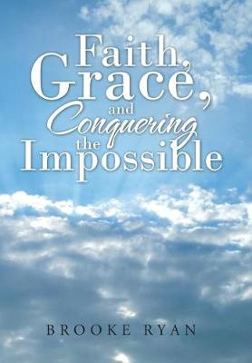Faith, Grace, and Conquering the Impossible (Hardback)