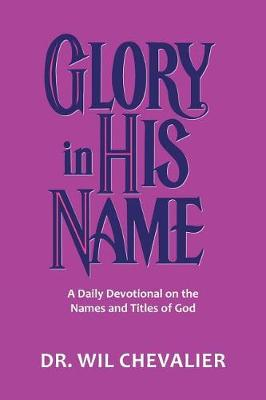 Glory in His Name: A Daily Devotional on the Names and Titles of God (Paperback)