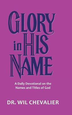 Glory in His Name: A Daily Devotional on the Names and Titles of God (Hardback)
