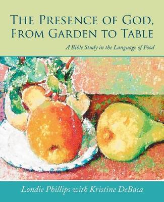 The Presence of God, from Garden to Table: A Bible Study in the Language of Food (Paperback)