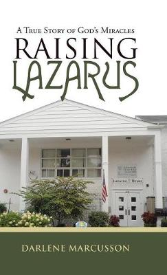Raising Lazarus: A True Story of God's Miracles (Hardback)