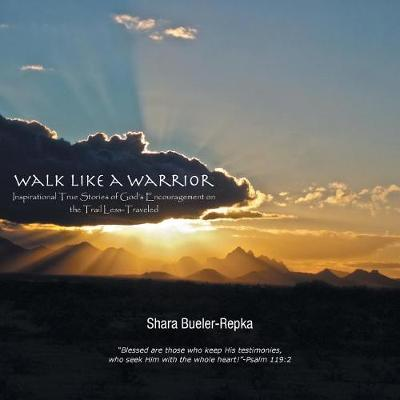 Walk Like a Warrior: Inspirational True Stories of God's Encouragement on the Trail Less-Traveled (Paperback)