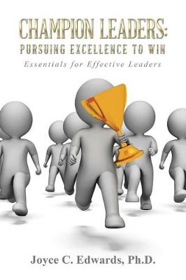 Champion Leaders: Pursuing Excellence to Win: Essentials for Effective Leaders (Paperback)