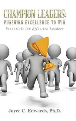 Champion Leaders: Pursuing Excellence to Win: Essentials for Effective Leaders (Hardback)