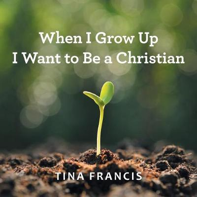 When I Grow Up I Want to Be a Christian (Paperback)