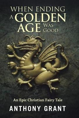 When Ending a Golden Age Was Good: An Epic Christian Fairy Tale (Hardback)