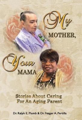 My Mother, Your Mama: Stories about Caring for an Aging Parent (Hardback)