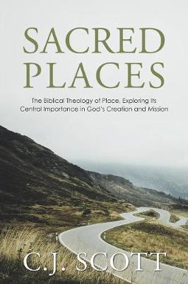Sacred Places: The Biblical Theology of Place, Exploring Its Central Importance in God's Creation and Mission (Paperback)