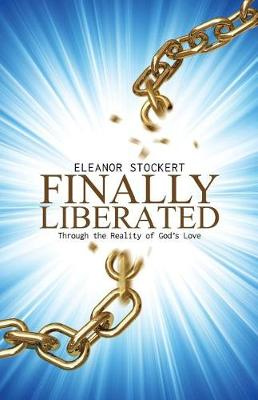 Finally Liberated: Through the Reality of God's Love (Paperback)