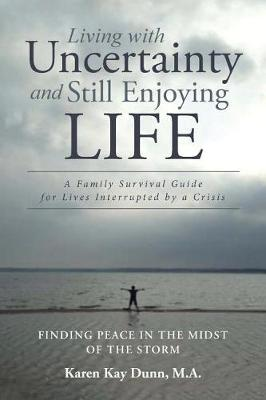 Living with Uncertainty and Still Enjoying Life: A Family Survival Guide for Lives Interrupted by a Crisis (Paperback)
