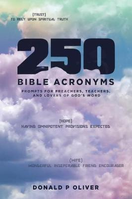 250 Bible Acronyms: Prompts for Preachers, Teachers and Lovers of God's Word (Paperback)