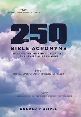 250 Bible Acronyms: Prompts for Preachers, Teachers and Lovers of God's Word (Hardback)