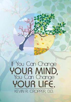 If You Can Change Your Mind, You Can Change Your Life. (Hardback)