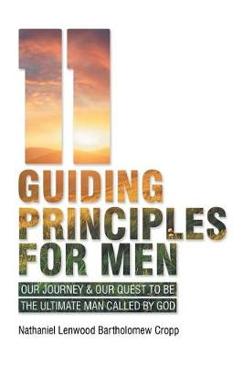 11 Guiding Principles for Men: Our Journey & Our Quest to Be the Ultimate Man Called by God (Paperback)