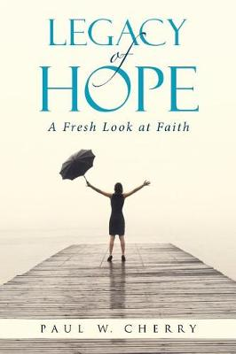 Legacy of Hope: A Fresh Look at Faith (Paperback)