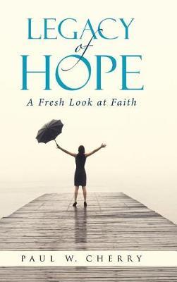 Legacy of Hope: A Fresh Look at Faith (Hardback)