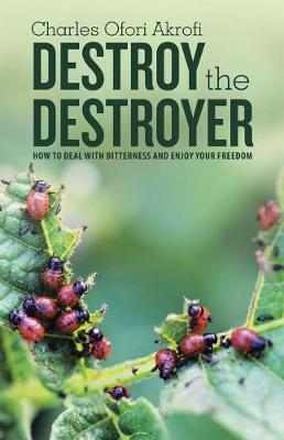 Destroy the Destroyer: How to Deal with Bitterness and Enjoy Your Freedom (Paperback)